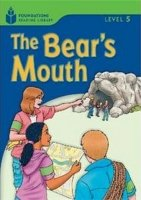 FOUNDATIONS READING LIBRARY Level 5 READER: THE BEAR´S MOUTH