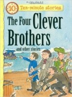 The Four Clever Brothers and Other Stories (10 Minute Children's Stories)
