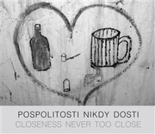 Pospolitosti nikdy dosti/ Closeness never too close