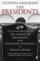 THE PRESIDENTS. The Transformation Of The American Presidency From Theodore Roosevelt To Barack Obam