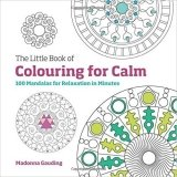 The Little Book of Colouring for Calm: 100 Mandalas for Relaxation in Minutes (Colouring Book)