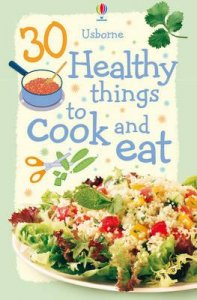 30 Healthy Things to Cook and Eat
