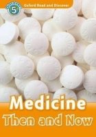 OXFORD READ AND DISCOVER Level 5: MEDICINE THEN AND NOW + AUDIO CD PACK