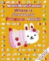 MOSHI MOSHI KAWAII: WHERE IS STRAWBERY PRINCESS PRINCESS MOSHI? MINI EDITION