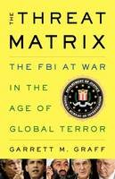 Threat Matrix: The FBI at War in the Age of Global Terror