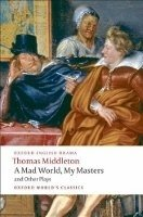 A MAD WORLD, MY MASTERS AND OTHER PLAYS (Oxford World´s Classics New Edition)