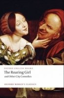 THE ROARING GIRL AND OTHER CITY COMEDIES (Oxford English Drama)