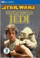 DORLING KINDERSLEY READERS 3 - STAR WARS I WANT TO BE A JEDI