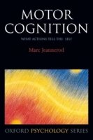 Motor Cognition : What Actions Tell the Self