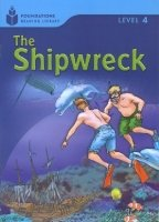 FOUNDATIONS READING LIBRARY Level 4 READER: THE SHIPWRECK