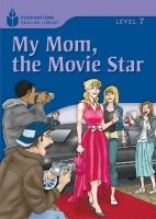 FOUNDATIONS READING LIBRARY Level 7 READER: MY MOM, THE MOVIE STAR