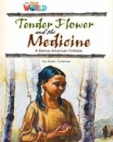 OUR WORLD Level 4 READER: TENDER FLOWER AND THE MEDICINE