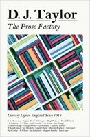 The Prose Factory: Literary Life in Britain Since 1918