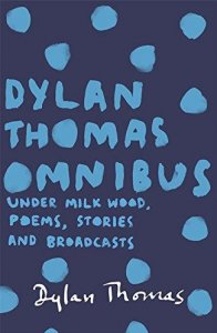 Dylan Thomas (Omnibus): Under Milk Wood, Poems, Stories and Broadcasts