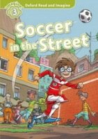 Oxford Read and Imagine Level 3: Soccer in the Street with Audio CD Pack