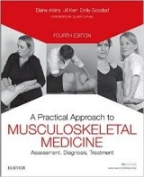 A Practical Approach to Musculoskeletal Medicine : Assessment, Diagnosis, Treatment, 4th Ed.