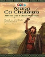 OUR WORLD Level 6 READER: YOUNG CU CHULAINN, ATHLETE AND FUTURE WARRIOR