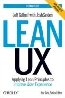 Lean UX : Applying Lean Principles to Improve User Experience