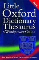 LITTLE OXFORD DICTIONARY, THESAURUS AND WORDPOWER GUIDE