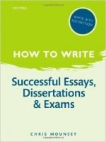 How to Write: Successful Essays, Dissertations, and Exams 2nd Ed.
