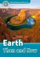 OXFORD READ AND DISCOVER Level 6: EARTH THEN AND NOW + AUDIO CD PACK