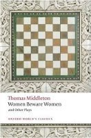 WOMEN BEWARE WOMEN AND OTHER PLAYS (Oxford World´s Classics New Edition)