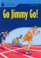 FOUNDATIONS READING LIBRARY Level 4 READER: GO JIMMY GO!