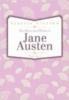 The Classic Works of Jane Austen Volume 1