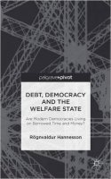 Debt, Democracy and the Welfare State : Are Modern Democracies Living on Borrowed Time and Money?