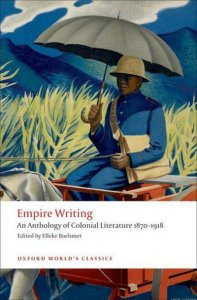 EMPIRE WRITING: An Anthology of Colonial Literature 1870-1918 (Oxford World´s Classics)