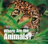 OUR WORLD Level 1 READER: WHERE ARE THE ANIMALS?
