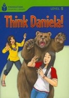 FOUNDATIONS READING LIBRARY Level 5 READER: THINK DANIELA!