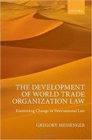 The Development of World Trade Organization Law : Examining Change in International Law