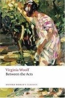 BETWEEN THE ACTS (Oxford World´s Classics New Edition)