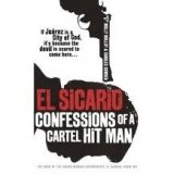EL SICARIO: CONFESSIONS OF A CARTEL HIT MAN