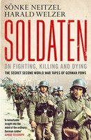 Soldaten: On Fighting, Killing and Dying: The Secret Second World War Tapes of German POWs