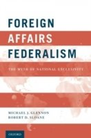Foreign Affairs Federalism : The Myth of National Exclusivity