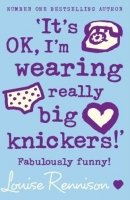 IT´S OK, I´M WEARING REALLY BIG KNICKERS