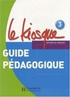 LE KIOSQUE 3 GUIDE PEDAGOGIQUE