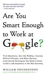 Are You Smart Enough to Work at Google?: Trick Questions, Zen-Like Riddles, Insanely Difficult Puzzl