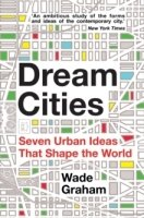 Dream Cities : Seven Urban Ideas That Shape the World