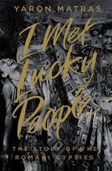 I met lucky people - The Story of the Romani Gypsies