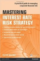 Mastering Interest Rate Risk Strategy : A Practical Guide to Managing Corporate Financial Risk