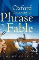 OXFORD DICTIONARY OF PHRASE AND FABLE 2nd Edition