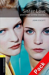OXFORD BOOKWORMS LIBRARY New Edition 1 SISTER LOVE AND OTHER CRIME AUDIO CD PACK