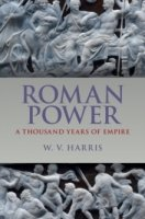 Roman Power : A Thousand Years of Empire