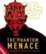 STAR WARS EPISODE 1: THE PHANTOM MENACE - THE EXPANDED VISUAL DICTIONARY