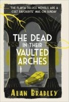 The Dead in Their Vaulted Arches (Flavia De Luce Mystery 6)