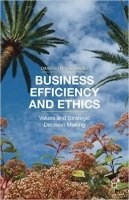 Business Efficiency and Ethics : Values and Strategic Decision-Making