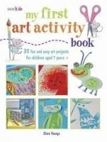 MY FIRST ART ACTIVITY BOOK: 35 EASY AND FUN PROJECTS FOR CHILDREN